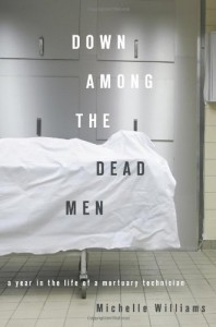 Down Among the Dead Men: A Year in the Life of a Mortuary Technician - Michelle Williams