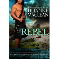 The Rebel (Highlander Trilogy, #0.5) - Julianne MacLean