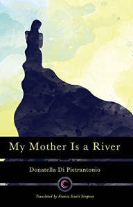 My Mother Is a River - Donatella Di Pietrantonio, Franca Scurti Simpson