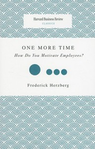 One More Time: How Do You Motivate Employees? - Frederick Herzberg