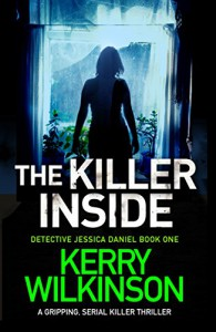 The Killer Inside: A gripping serial killer thriller (Detective Jessica Daniel thriller series Book 1) - Kerry Wilkinson