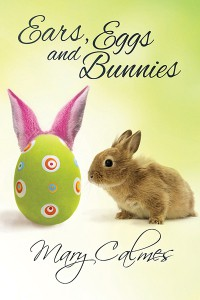 Ears, Eggs and Bunnies - Mary Calmes