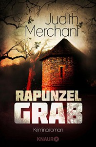 Rapunzelgrab: Kriminalroman - Judith Merchant