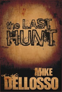 The Last Hunt: A Short Story - Mike Dellosso