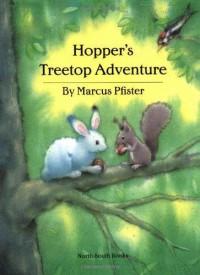 Hopper's Treetop Adventure - Marcus Pfister