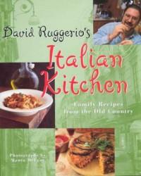 David Ruggerio's Italian Kitchen: Family Recipes from the Old Country - David Ruggerio