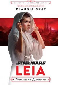 Journey to Star Wars: The Last Jedi Leia, Princess of Alderaan (Star Wars: Journey to Star Wars: the Last Jedi) - Claudia Gray