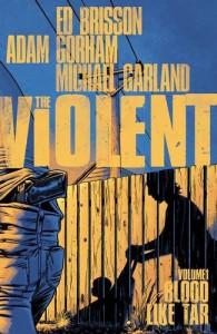 The Violent Volume 1: Blood Like Tar - Ed Brisson