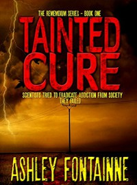 Tainted Cure (The Rememdium Series Book 1) - Ashley Fontainne