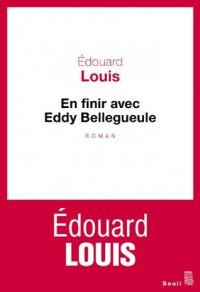 En finir avec Eddy Bellegueule - Édouard Louis