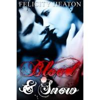 Blood and Snow - Felicity E. Heaton