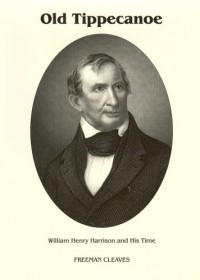 Old Tippecanoe: William Henry Harrison and His Time - Freeman Cleaves