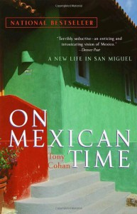 On Mexican Time: A New Life in San Miguel - Tony Cohan