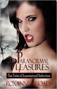 Paranormal Pleasures: Ten Tales of Supernatural Seduction - Roxanne Rhoads