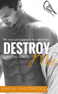 Destroy Me (Crystal Gulf Book 1) - Shana Vanterpool