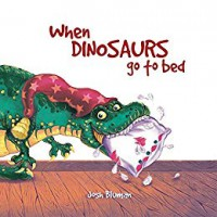 When Dinosaurs Go to Bed - Josh Bluman]