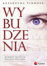 Wybudzenia. Powrot do zycia. Polskie historie - Katarzyna Pinkosz