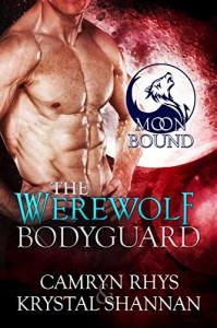 The Werewolf Bodyguard (Moonbound Book 2) - Krystal Shannan, Camryn Rhys