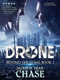 Drone: A Young Adult Dystopian Thriller (Beyond the Dome Book 1) - Jackson Dean Chase