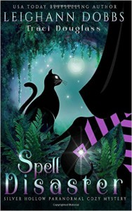 Spell Disaster (Silver Hollow Paranormal Cozy Mystery Series) (Volume 2) - Leighann Dobbs