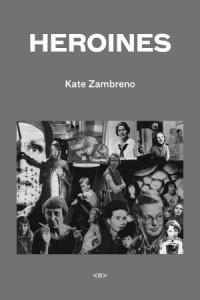Heroines - Kate Zambreno