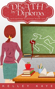 Death by Diploma (Chalkboard Outlines Book 1) - Kelley Kaye