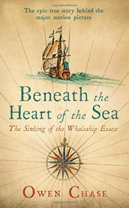 Beneath the Heart of the Sea: The Sinking of the Whaleship Essex - Owen Chase