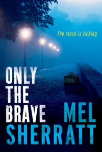 Only the Brave - Mel Sherratt