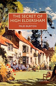 The Secret of High Eldersham: A British Library Crime Classic (British Library Crime Classics) - Miles Burton