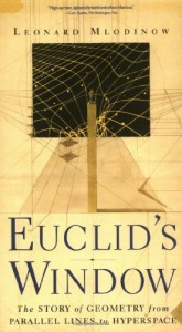 Euclid's Window : The Story of Geometry from Parallel Lines to Hyperspace by Mlodinow, Leonard Published by Free Press (2002) Paperback - Leonard Mlodinow