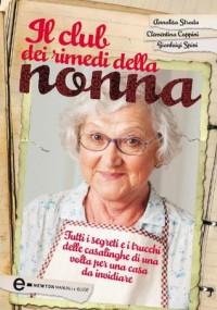 Il club dei rimedi della nonna (eNewton Manuali e guide) (Italian Edition) - Clementina Coppini, Annalisa Strada, Gianluigi Spini