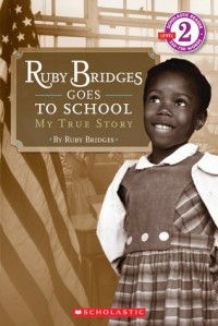 Ruby Bridges Goes To School: My True Story (Scholastic Reader Level 2) - Ruby Bridges