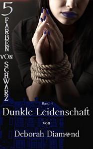 Dunkle Leidenschaft (Fünf Farben von Schwarz 1) - Deborah Diamond