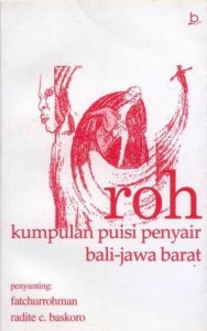 Roh : Kumpulan Puisi Penyair Bali - Jawa Barat - Fatchurrohman & Radite C. Baskoro