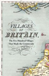 Villages of Britain: The Five Hundred Villages That Made the Countryside - Clive Aslet