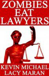 Zombies Eat Lawyers - Kevin Michael,  Lacy  Maran