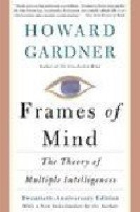 Frames of Mind: The Theory of Multiple Intelligences - Howard E Gardner