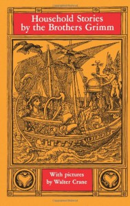 Household Stories by the Brothers Grimm - Wilhelm Grimm, Jacob Grimm, Lucy Crane, Walter Crane