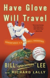 Have Glove, Will Travel: Adventures of a Baseball Vagabond - Bill Lee, Richard Lally