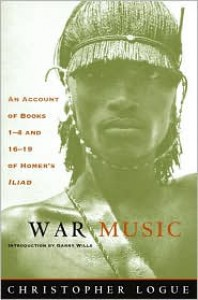 War Music: An Account of Books 1-4 and 16-19 of Homer's Iliad - Christopher Logue, Homer