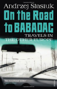 On the Road to Babadag: Travels in the Other Europe - Andrzej Stasiuk