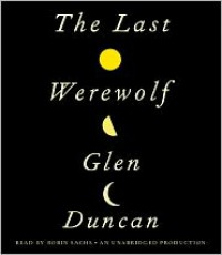 The Last Werewolf - Glen Duncan, Robin Sachs