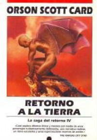 Retornor a la tierra. La saga del retorno IV - Scott Orson Card