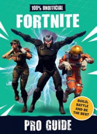 100% Unofficial Fortnite Pro Guide - Becker&Mayer! Books