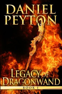 The Legacy of Dragonwand: Book 1 (Legacy of Dragonwand Trilogy) (Volume 1) - Daniel J. Peyton