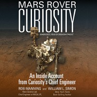 Mars Rover Curiosity: An Inside Account from Curiosity's Chief Engineer - Rob Manning, Inc. Blackstone Audio,  Inc., William L. Simon, Bronson Pinchot