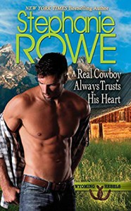 A Real Cowboy Always Trusts His Heart - Stephanie Rowe