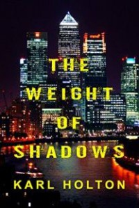 The Weight of Shadows (Shadow Series) (Volume 1) - Karl Holton