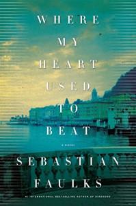 Where My Heart Used to Beat: A Novel - Sebastian Faulks