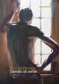 Damals Ist Vorbei Roman - Paul Senftenberg